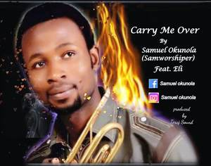 Samworshiper - Carry Me Over Ft. Eli [MP3 and Lyrics]