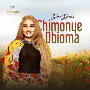 Dee Doris - Chimonye Obioma [MP3, Video and Lyrics]