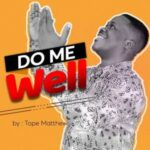 Tope Matthew - Do Me Well [MP3 and Lyrics]