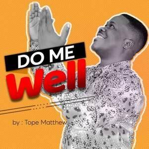Tope Matthew - Do Me Well [MP3 and Lyrics]