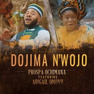 Prospa Ochimana - Dojima N'wojo Ft. Abigail Omonu [MP3, Video and Lyrics]