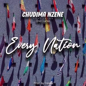 Chudima Nzene - Every Nation Ft. Ore Clarke [MP3 and Lyrics]
