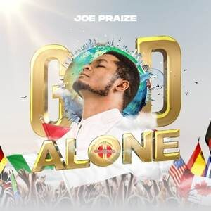 Joe Praize - God Alone [MP3, Video and Lyrics]