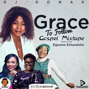 Download Grace To Follow Gospel Mix By DJ Donak