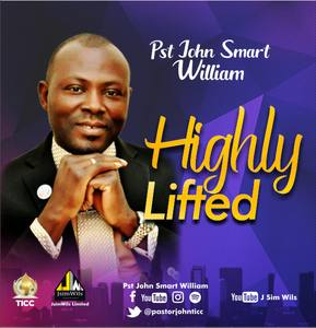 Pastor John Smart William - Highly Lifted [MP3, Video and Lyrics]
