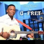 G-Fret - How Great [MP3 and Lyrics]