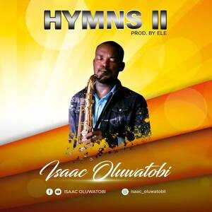 Isaac Oluwatobi - Hymns II [MP3 and Lyrics]