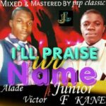 Alade Victor - I Will Praise Your Name Ft. Junior Fabian Kane [MP3 and Lyrics]