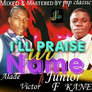 Download I Will Praise Your Name By Alade Victor Ft. Junior Fabian Kane