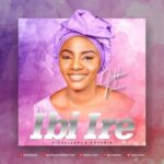 Debbie Praise - Ibi Ire [MP3 and Lyrics]