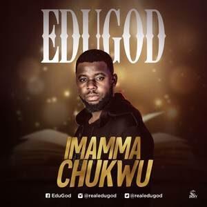 EduGod - Imama Chukwu [MP3 and Video]