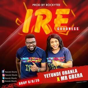 Yetunde Obanla - Ire (Goodness) Ft. Mr Gbera [MP3 and Video]