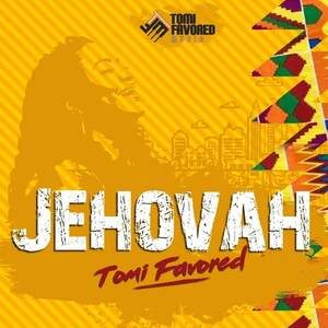 Tomi Favored - Jehovah (Remix) [MP3, Video and Lyrics]