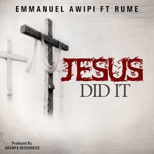 Emmanuel Awipi - Jesus Did It Ft. Rume [MP3 and Video]