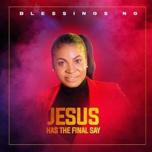 Blessings Ng - Jesus Has The Final Say Album [MP3 Download]