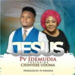 PV Idemudia - Jesus Ft. Chinyere Udoma [MP3 and Video]