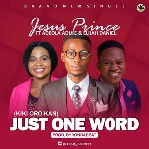 Jesus Prince - Just One Word Ft. Adeola Adufe & Elijah Daniel