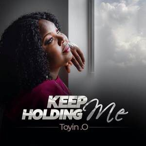Toyin.O - Keep Holding Me [MP3 and Video]