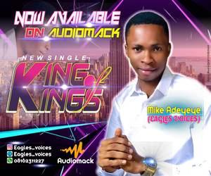 Mike Adeyeye - King of Kings [MP3 and Lyrics]