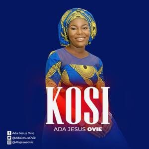 Ada Jesus Ovie - Kosi [MP3 Download]