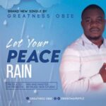 Greatness Obie - Let Your Peace Rain [MP3 and Video]