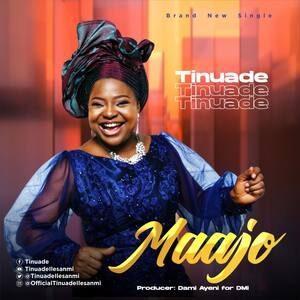 Tinuade - Maajo [MP3, Video and Lyrics]