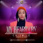 Chismile - My Heart Cry [MP3 and Lyrics]