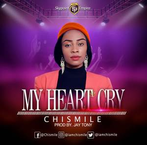 Chismile - My Heart Cry [MP3 and Lyrics]