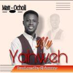 Matt Ocholi - My Yahweh [MP3 and Lyrics]