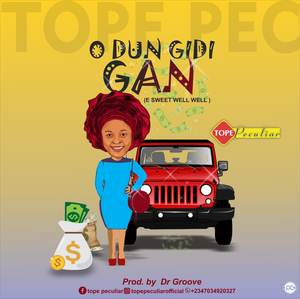 Tope Peculiar - O Dun Gidi Gan [MP3 and Lyrics]