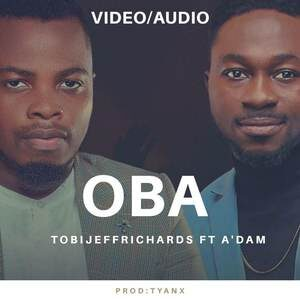 Tobi Jeff Richards - Oba Ft. A'dam [MP3 and Video]