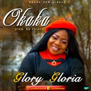 Download Okaka By Glory Gloria Ft. Ekechukwu Emmanuel & Williams Confidence