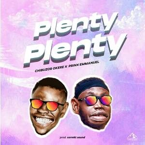 Chibuzor Okere - Plenty Plenty Ft. Prinx Emmanuel [MP3, Video and Lyrics]