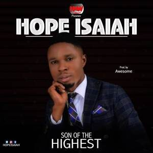 Hope Isaiah - Son of The Highest [MP3 and Video]