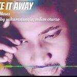 King Moses - Take it Away [MP3 and Lyrics]