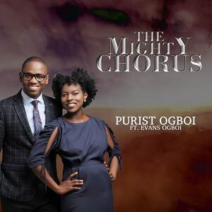 Purist Ogboi - The Mighty Chorus Ft. Evans Ogboi [MP3, Video and Lyrics]