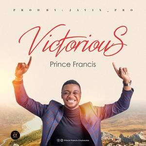 Prince Francis - Victorious [MP3 and Lyrics]