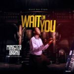 Minister Barny - Wait On You [MP3 and Lyrics]