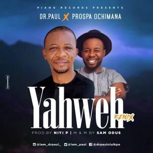 Dr. Paul - Yahweh Ft. Prospa Ochimana [MP3, Video and Lyrics]