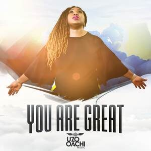 Uzo Oachi - You Are Great [MP3, Video and Lyrics]