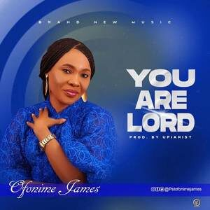 Pastor Ofonime James- You Are Lord [MP3, Video and Lyrics]
