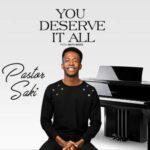 Pastor Saki - You Deserve it All [MP3, Video and Lyrics]