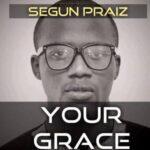 Segun Praiz - Your Grace [MP3 and Lyrics]