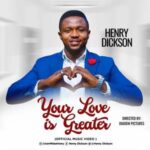 Henry Dickson - Your Love is Greater [MP3, Video and Lyrics]