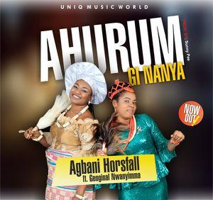Agbani Horsfall - Ahurum Gi Nanya Ft. Georgina Nwanyimma