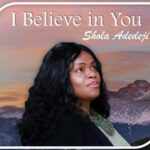 Shola Adedeji - I Believe in You [MP3 and Video]