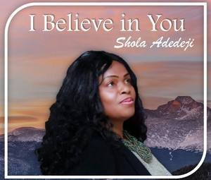 Download I Believe in You By Shola Adedeji