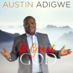 Austin Adigwe - A Great God [MP3, Video and Lyrics]