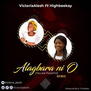 Download Alagbara Ni O (You Are Powerful) By VictoriaAlesh Ft. Highbeekay