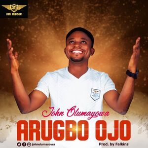 John Olumayowa - Arugbo Ojo [MP3, Video and Lyrics]
